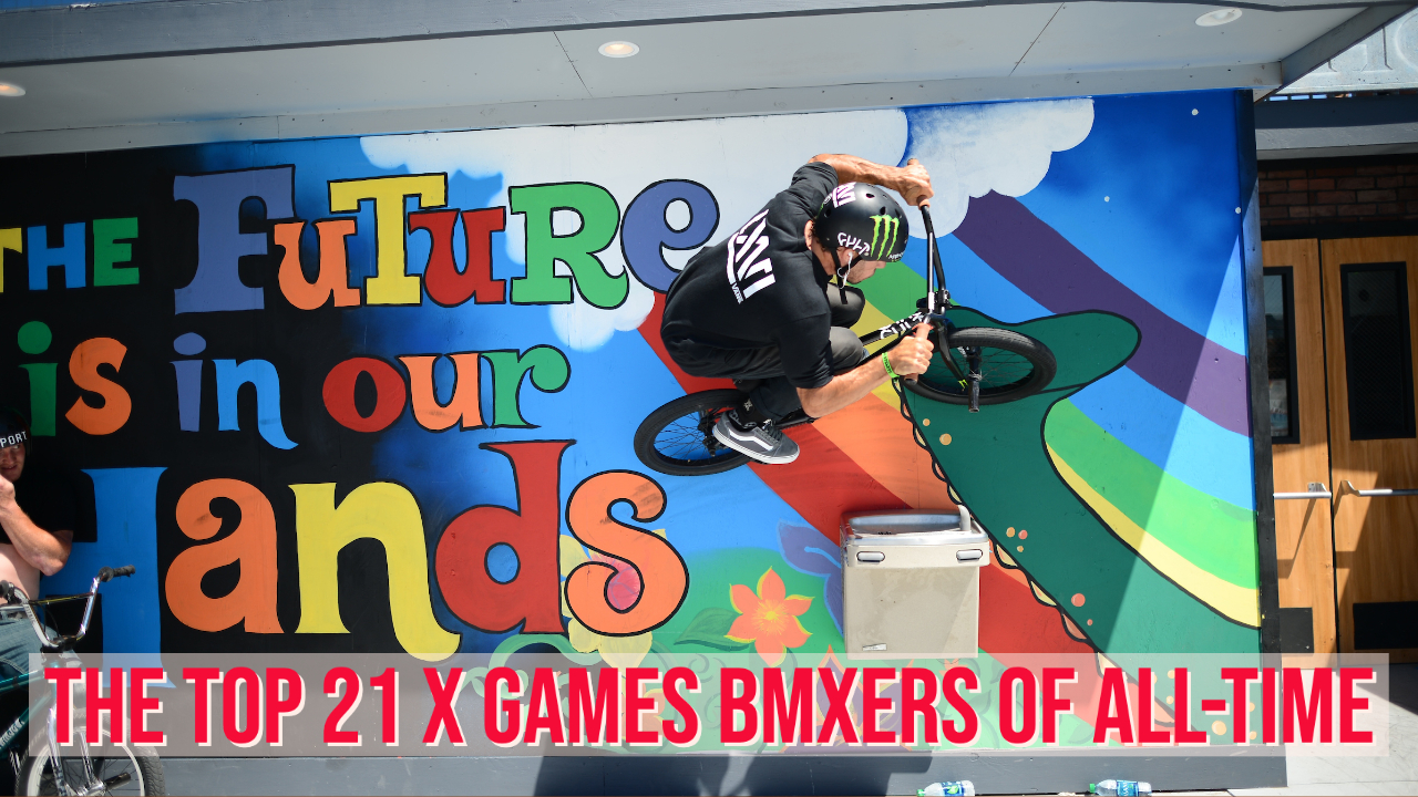 The Top 21 X Games BMXers of All-Time